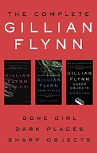 The Complete Gillian Flynn by Gillian Flynn