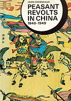 Peasant revolts in China, 1840-1949 by Jean…