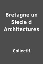 Bretagne un Siecle d Architectures by…
