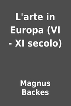 L'arte in Europa (VI - XI secolo) by Magnus…