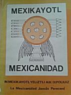 Mexicanidad. La mexicanidad jamás perecerá…