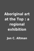 Aboriginal art at the Top : a regional…