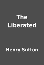 The Liberated by Henry Sutton