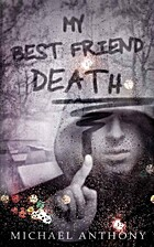 My Best Friend Death by Michael Anthony