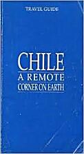 Chile, A Remote Corner on Earth: Travel…