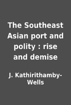 The Southeast Asian port and polity : rise…