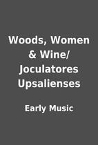 Woods, Women & Wine/Joculatores Upsalienses…