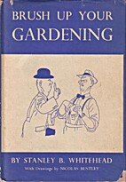 Brush Up Your Gardening by Stanley B.…