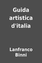 Guida artistica d'italia by Lanfranco Binni