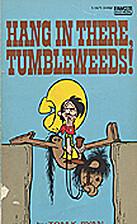 Hang in There, Tumbleweeds! by Tom K. Ryan