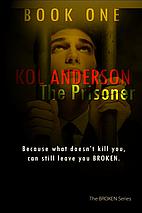 The Prisoner (Broken, #1) by Kol Anderson
