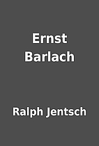 Ernst Barlach by Ralph Jentsch