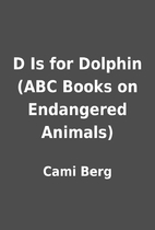D Is for Dolphin (ABC Books on Endangered…