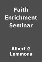 Faith Enrichment Seminar by Albert G Lemmons