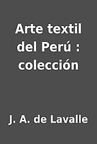 Arte textil del Perú : colección by J. A.…