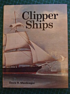 Clipper Ships by David R. MacGregor