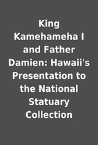 King Kamehameha I and Father Damien:…