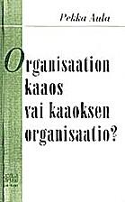 Organisaation kaaos vai kaaoksen…