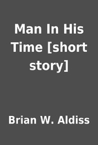 Man In His Time [short story] by Brian W.…