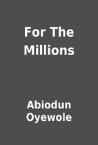 For The Millions by Abiodun Oyewole