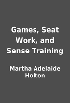 Games, Seat Work, and Sense Training by…