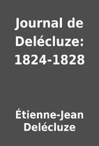 Journal de Delécluze: 1824-1828 by…
