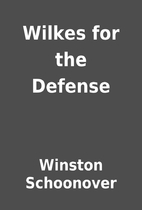 Wilkes for the Defense by Winston Schoonover