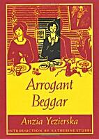 Arrogant beggar by Anzia Yezierska