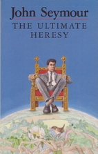 The Ultimate Heresy by John Seymour