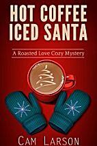 Hot Coffee, Iced Santa (A Roasted Love Cozy…