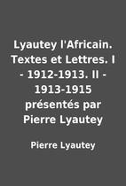 Lyautey l'Africain. Textes et Lettres. I -…