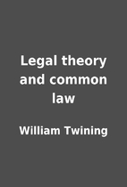 Legal theory and common law by William…