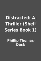 Distracted: A Thriller (Shell Series Book 1)…