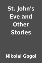 St. John's Eve and Other Stories by Nikolai…