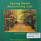 Facing death discovering life by Roche W.…