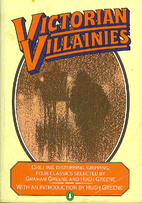 Victorian Villainies by Graham Greene