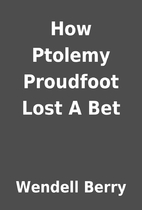 How Ptolemy Proudfoot Lost A Bet by Wendell…