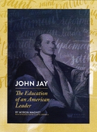 JOHN JAY The Education of an American Leader…