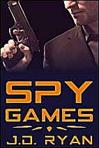 Spy Games by J. D. Ryan