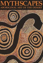 Mythscapes: Aboriginal Art of the Desert by…