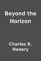 Beyond the Horizon by Charles R. Henery