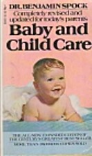 Baby And Child Care: Completely Revised And…