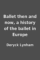 Ballet then and now, a history of the ballet…