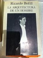 La arquitectura de un hombre by Ricardo…