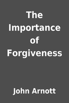 The Importance of Forgiveness by John Arnott