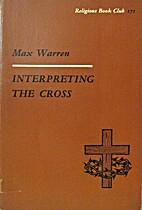 Interpreting the Cross by Max Warren