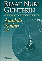 Anadolu Notları 1-2 by Refik Halid Karay