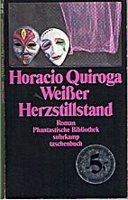 Weißer Herzstillstand by Horacio Quiroga