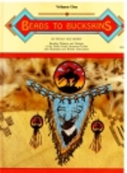 Beads to Buckskins, Vol. 1 by Peggy Sue…