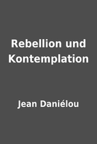 Rebellion und Kontemplation by Jean…